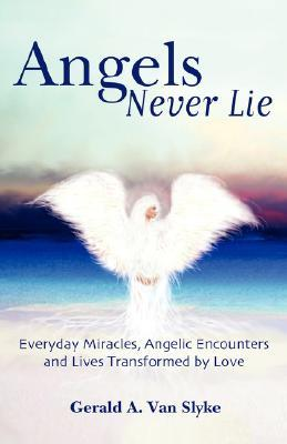 Angels Never Lie by Gerald, A Van Slyke