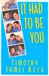 It Had to Be You by Timothy James Beck