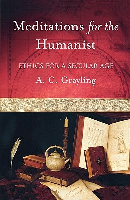 Meditations for the Humanist by Anthony C. Grayling