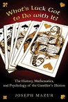 What's Luck Got to Do with It?: The History, Mathematics, and Psychology Behind the Gambler's Illusion