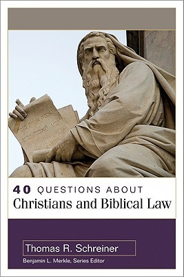 40 Questions about Christians and Biblical Law Thomas R. Schreiner