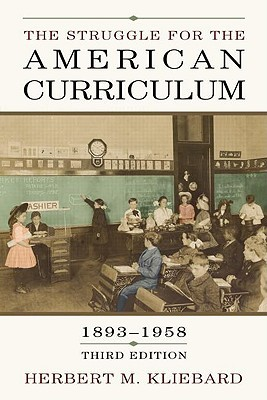 The Struggle for the American Curriculum, 1893-1958 by Herber Kliebard