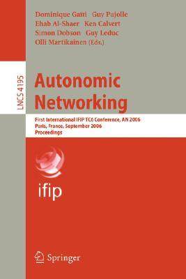 Autonomic Networking: First International Ifip Tc6 Conference, An 2006, Paris, France, September 27 29, 2006, Proceedings (Lecture Notes In Computer ... Networks And Telecommunications)