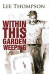 Within This Garden Weeping
