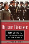 Rogue Regime: Kim Jong Il and the Looming Threat of North Korea
