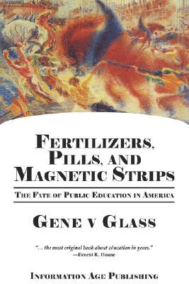 Fertilizers, Pills, and Magnetic Strips: The Fate of Public Education in America (PB)