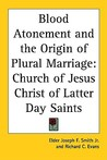 Blood Atonement and the Origin of Plural Marriage: Church of Jesus Christ of Latter Day Saints