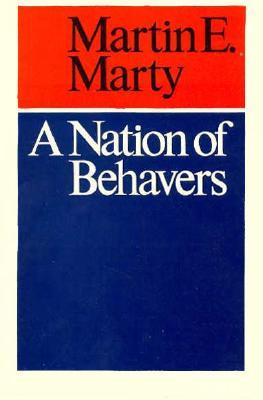 A Nation of Behavers by Martin E. Marty