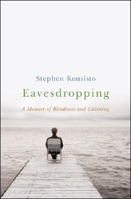 Eavesdropping by Stephen Kuusisto