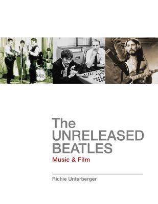 The Unreleased Beatles by Richie Unterberger