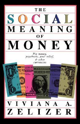 The Social Meaning Of Money by Viviana A. Zelizer