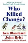 Who Killed Change? by Kenneth H. Blanchard