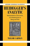Heidegger's Analytic: Interpretation, Discourse and Authenticity in Being and Time