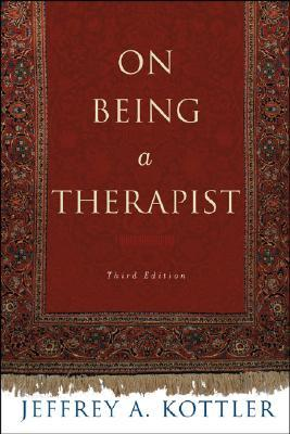 On Being a Therapist by Jeffrey A. Kottler