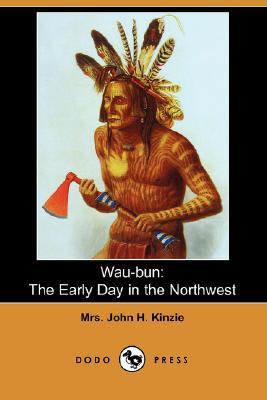 Wau-Bun: The Early Day in the Northwest (Dodo Press)