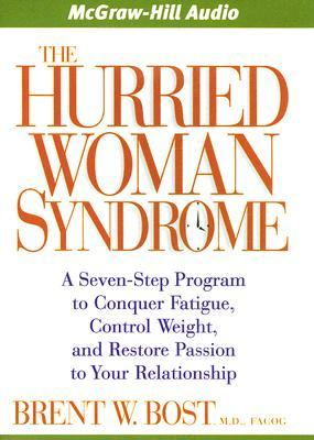 The Hurried Woman Syndrome: A Seven-Step Program to Conquer Fatigue, Control Weight, and Restore Passion to Your Relationship