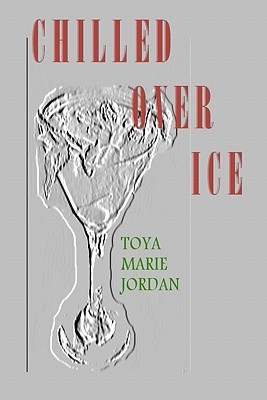 Chilled Over Ice by Toya Marie Jordan