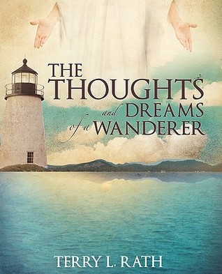 The Thoughts and Dreams of a Wanderer Terry L. Rath