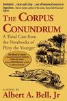 The Corpus Conundrum: A Third Case from the Notebooks of Pliny the Younger: A Novel