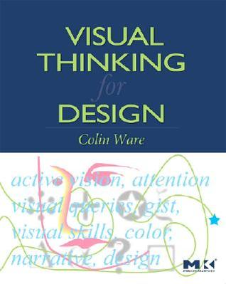 Visual Thinking for Design by Colin Ware