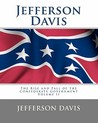 Jefferson Davis: The Rise and Fall of the Confederate Government Volume II