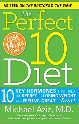 The Perfect 10 Diet: 10 Key Hormones That Hold the Secret to Losing Weight & Feeling Great--Fast!