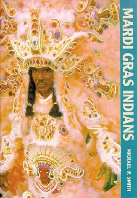 Mardi Gras Indians by Michael P. Smith