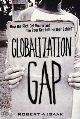 The Globalization Gap: How the Rich Get Richer and the Poor Get Left Further Behind