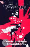 Batgirl, Vol. 6: Destruction's Daughter