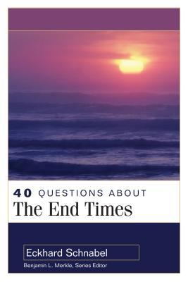 40 Questions about the End Times by Eckhard J. Schnabel