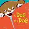 A Dog Is a Dog by Stephen Shaskan