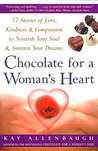 Chocolate For A Woman's Heart: 77 Stories Of Love, Kindness, And Compassion To Nourish Your Soul And Sweeten Your Dreams
