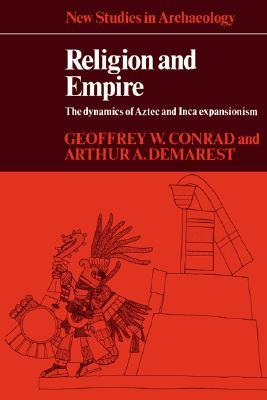 Review Religion and Empire: The Dynamics of Aztec and Inca Expansionism by Geoffrey W. Conrad PDF