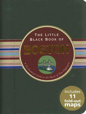 The Little Black Book of Boston: The Essential Guide to the Heart of New England