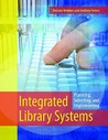 Integrated Library Systems: Planning, Selecting, and Implementing