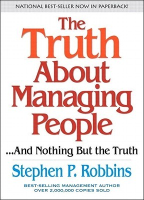 The Truth about Managing People...and Nothing But the Truth