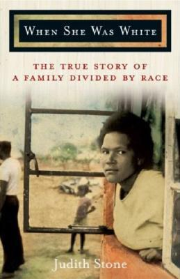 When She Was White: The True Story of a Family Divided By Race