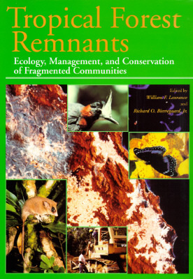Tropical Forest Remnants: Ecology, Management, and Conservation of Fragmented Communities William F. Laurance
