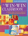 The Win-Win Classroom: A Fresh and Positive Look at Classroom Management