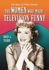 The Women Who Made Television Funny: Ten Stars of 1950s Sitcoms