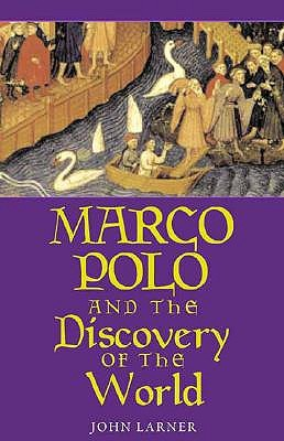 Marco Polo and the Discovery of the World by John Larner ...