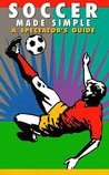 Soccer Made Simple: A Spectator's Guide