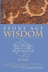 Stone Age Wisdom: The Healing Principles Of Shamanism