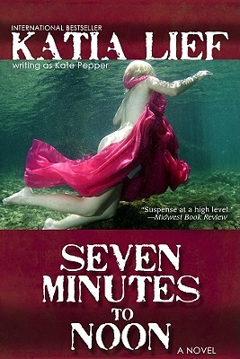 Seven Minutes to Noon by Katia Lief