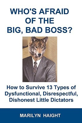 Who's Afraid of the Big, Bad Boss? How to Survive 13 Types of... by Marilyn Haight
