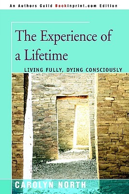 The Experience of a Lifetime: Living Fully, Dying Consciously