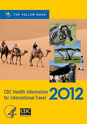 CDC Health Information for International Travel 2012 by Gary W. Brunette