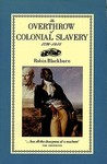 The Overthrow of Colonial Slavery, 1776-1848