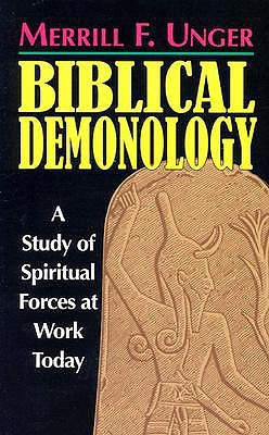 Biblical Demonology by Merrill F. Unger