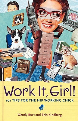 Work It, Girl!: 101 Tips for the Hip Working Chick